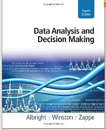 Data Analysis and Decision Making by Christian Albright, Wayne Winston and Christopher Zappe