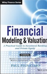 Financial Modeling and Valuation A Practical Guide to Investment Banking and Private Equity Pignataro