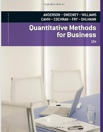 Quantitative Methods for Business by Anderson, Sweeny, Williams, Camm & Martin
