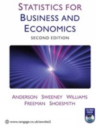 Statistics Text book: Statistics for Business and Economics Anderson, Williams, Sweeney, Freeman and Shoesmith
